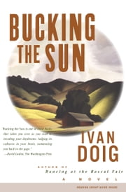 Bucking the Sun - A Novel ebook by Ivan Doig