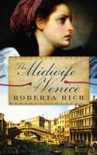 The Midwife of Venice ebook by Roberta Rich