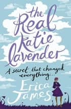 The Real Katie Lavender ebook by Erica James