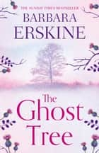 The Ghost Tree: Gripping historical fiction from the Sunday Times Bestseller ebook by Barbara Erskine