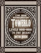 Towerld Levels 0001-0010: The First Decalogy ebook by Doctor Deicide