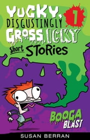 Yucky, Disgustingly Gross, Icky Short Stories No.1 - Booga Blast ebook by Susan Berran