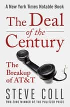 The Deal of the Century - The Breakup of AT&T ebook by Steve Coll