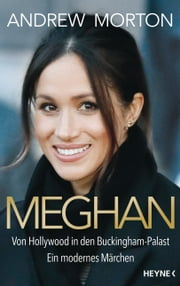Meghan - Von Hollywood in den Buckingham-Palast. Ein modernes Märchen ebook by Andrew Morton, Silvia Kinkel, Sara Walczyk,...