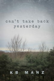 Can't Take Back Yesterday ebook by KB Manz