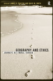 Geography and Ethics - Journeys in a Moral Terrain ebook by James D. Proctor,David M. Smith