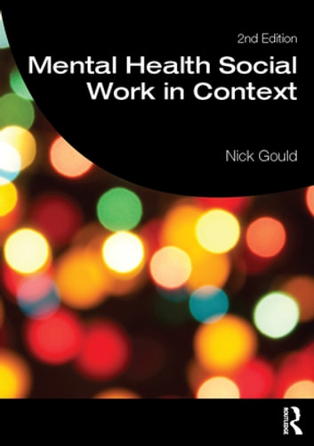 Mental Health Social Work in Context ebook by Nick Gould
