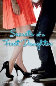 Secrets of a First Daughter ebook by Cassidy Calloway