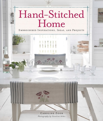Hand-Stitched Home - Embroidered Inspirations, Ideas, and Projects ebook by Caroline Zoob