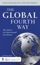 The Global Fourth Way ebook by Professor Andrew (Andy) P. Hargreaves,Dennis L. Shirley
