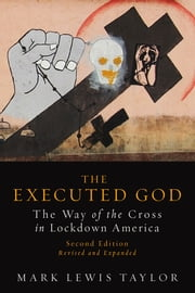 The Executed God - The Way of the Cross in Lockdown America ebook by Mark Lewis Taylor
