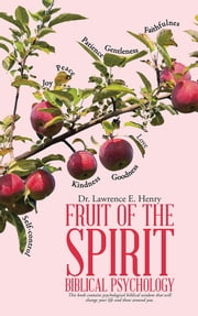 Fruit of the Spirit—Biblical Psychology ebook by Dr. Lawrence E. Henry