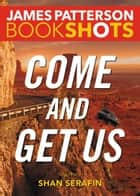 Come and Get Us ebook by James Patterson, Shan Serafin