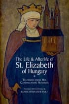 The Life and Afterlife of St. Elizabeth of Hungary ebook by Kenneth Baxter Wolf