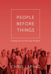 People Before Things - Change Isn't an End-User Problem ebook by Chris Laping