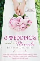 8 Weddings and a Miracle Romance Collection - 9 Contemporary Romances Need a Little Divine Intervention ebook by Tracie Peterson, Janet Lee Barton, Lena Nelson Dooley,...