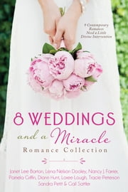 8 Weddings and a Miracle Romance Collection - 9 Contemporary Romances Need a Little Divine Intervention ebook by Tracie Peterson,Janet Lee Barton,Lena Nelson Dooley,Nancy J. Farrier,Pamela Griffin,Diann Hunt,Loree Lough,Sandra Petit,Gail Sattler