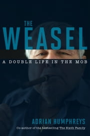 The Weasel - A Double Life in the Mob ebook by Adrian Humphreys