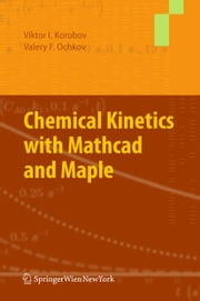 Chemical Kinetics with Mathcad and Maple ebook by Viktor Korobov,Valery Ochkov