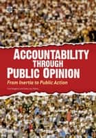 Accountability through Public Opinion: From Inertia to Public Action ebook by Odugbemi, Sina; Lee, Taeku