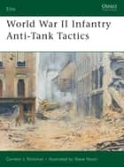 World War II Infantry Anti-Tank Tactics ebook by Gordon L. Rottman, Mr Steve Noon
