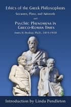 The Ethics of the Greek Philosophers:Socrates, Plato, and Aristotle; and Psychic Phenomena in Greco-Roman Times ebook by Linda Pendleton