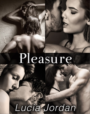 Pleasure - Complete Series ebook by Lucia Jordan