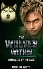 The Wolves Within - Paranormal BBW BWWM Shifter Erotica ebook by