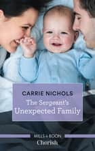 The Sergeant's Unexpected Family ebook by Carrie Nichols