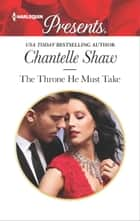 The Throne He Must Take ebook by Chantelle Shaw