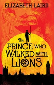 The Prince Who Walked With Lions ebook by Elizabeth Laird
