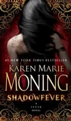 Shadowfever ebook by Karen Marie Moning