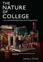 The Nature of College ebook by James J. Farrell