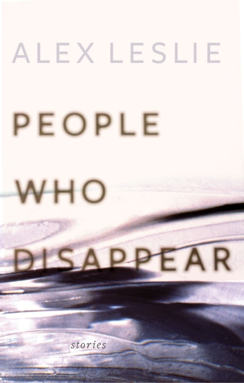 People Who Disappear eBook by Alex Leslie
