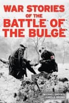 War Stories of the Battle of the Bulge ebook by