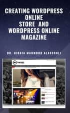 Creating Wordpress Online Store and Wordpress Online Magazine ebook by Dr. Hidaia Alassouli