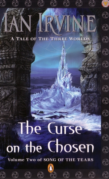 Curse on the Chosen: Volume 2 of the Song of the Tears ebook by Ian Irvine
