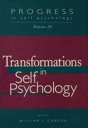 Progress in Self Psychology, V. 20 - Transformations in Self Psychology ebook by William J. Coburn