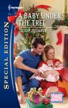 A Baby Under the Tree (Mills & Boon Silhouette) ebook by Judy Duarte