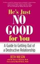 He's Just No Good for You - A Guide to Getting Out of a Destructive Relationship ebook by Beth Wilson, DeMaria Rita, PhD