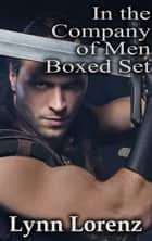 In the Company of Men Boxed Set ebook by Lynn Lorenz