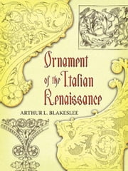 Ornament of the Italian Renaissance ebook by Arthur Blakeslee