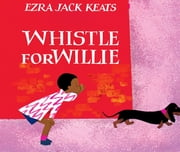 Whistle for Willie ebook by Ezra Jack Keats,Karen LeBlanc