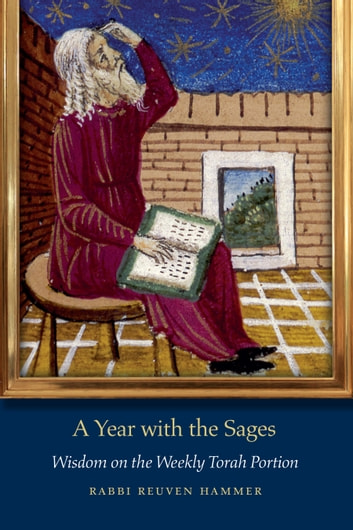 A Year with the Sages - Wisdom on the Weekly Torah Portion ebook by Rabbi Reuven Hammer