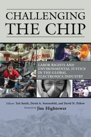 Challenging the Chip - Labor Rights and Environmental Justice in the Global Electronics Industry ebook by David Pellow,David Sonnenfeld,Ted Smith