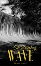 The Breaking Wave ebook by Nevil Shute