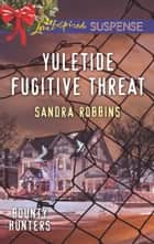 Yuletide Fugitive Threat ebook by Sandra Robbins