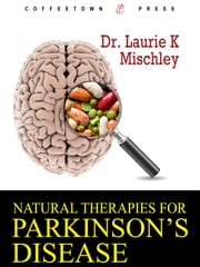 Natural Therapies for Parkinson's Disease ebook by Mischley, Laurie K.