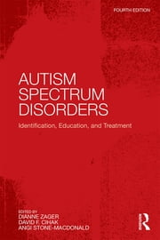 Autism Spectrum Disorders - Identification, Education, and Treatment ebook by Dianne Zager,David F. Cihak,Angi Stone-MacDonald
