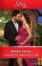Carrying The Spaniard's Child ebook by Jennie Lucas